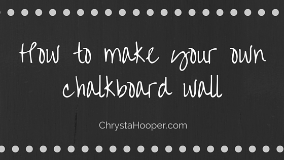 How to Make Your Own Chalkboard Wall