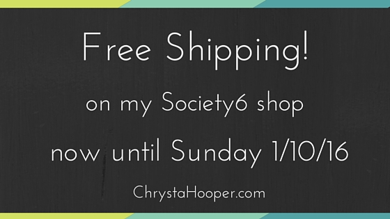 Free Shipping on my Society6 Shop Until 1/10/16!