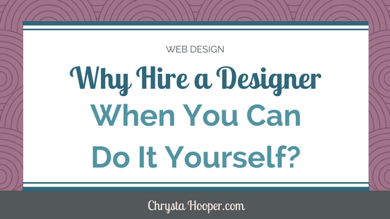 Why Hire a Web Designer When You Can Do It Yourself?