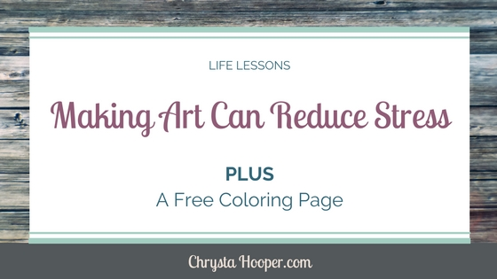Making Art Can Reduces Stress [PLUS A Free Coloring Page!]