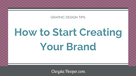 How to Start Creating Your Brand