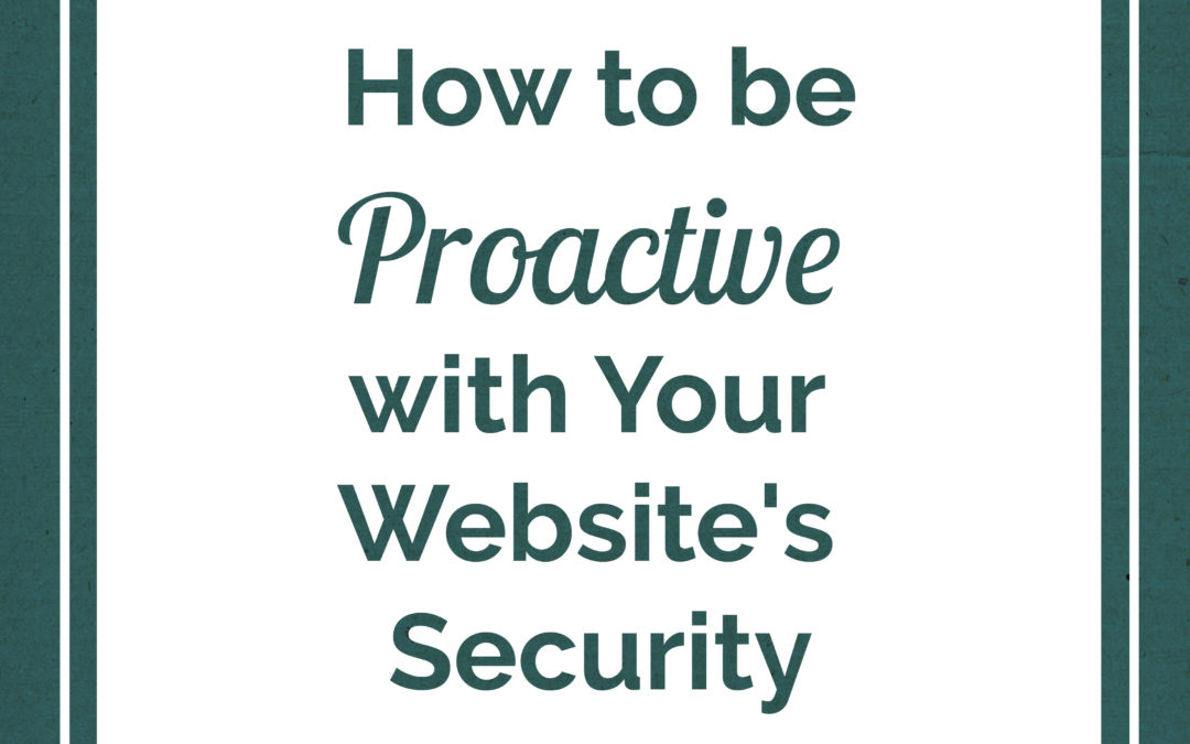 How to be Proactive with Your Website's Security